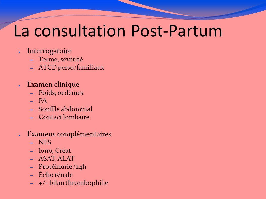 La consultation Post-Partum ● Interrogatoire – Terme, sévérité – ATCD perso/familiaux ● Examen clinique – Poids, oedèmes – PA – Souffle abdominal – Co