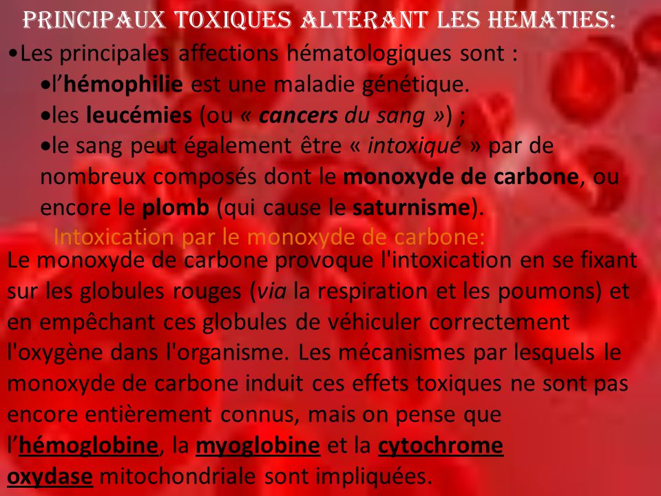 PRINCIPAUX TOXIQUES ALTERANT LES HEMATIES: •Les principales affections hématologiques sont :  l'hémophilie est une maladie génétique.  les leucémies