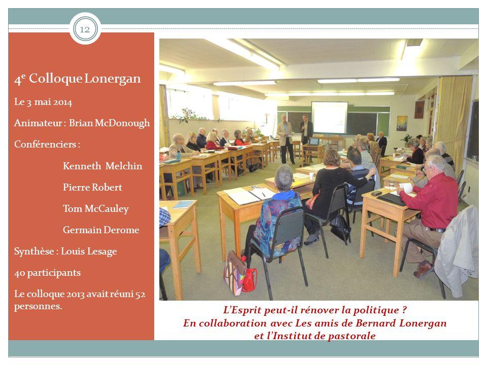 12 L'Esprit peut-il rénover la politique ? En collaboration avec Les amis de Bernard Lonergan et l'Institut de pastorale 4 e Colloque Lonergan Le 3 ma