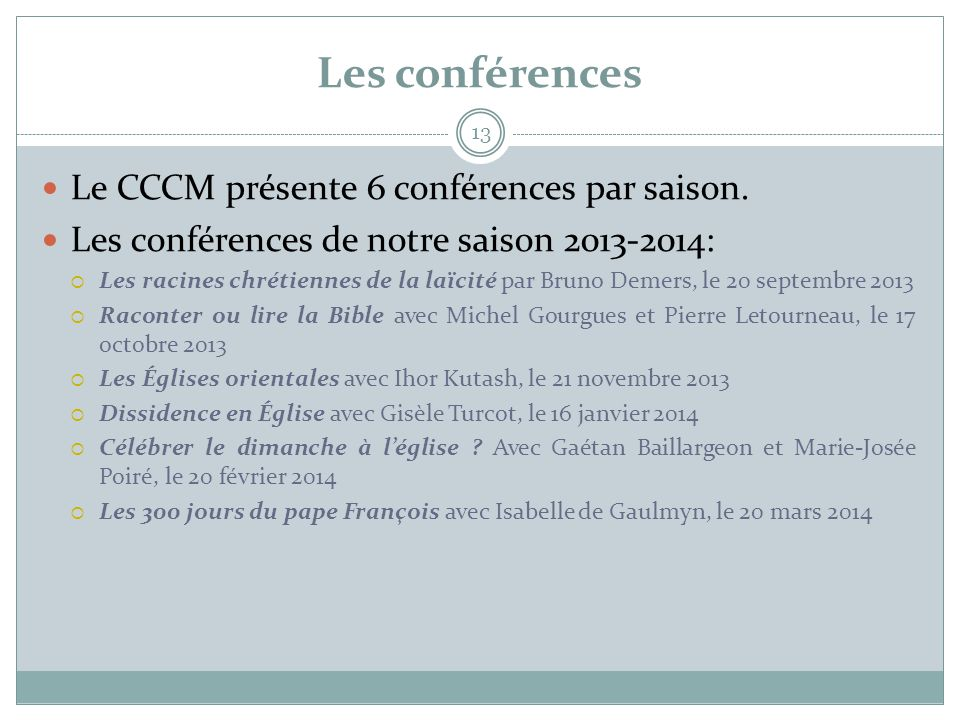 Les conférences 13  Le CCCM présente 6 conférences par saison.  Les conférences de notre saison 2013-2014:  Les racines chrétiennes de la laïcité p