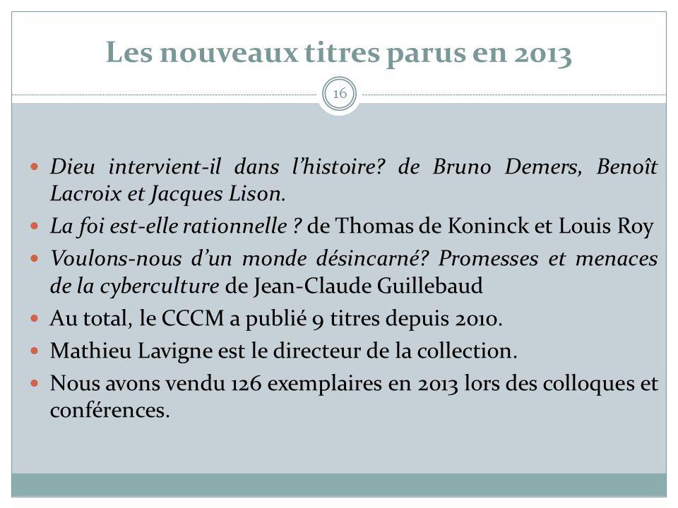 Les nouveaux titres parus en 2013 16  Dieu intervient-il dans l'histoire? de Bruno Demers, Benoît Lacroix et Jacques Lison.  La foi est-elle rationn
