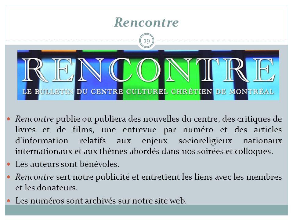 Rencontre 19  Rencontre publie ou publiera des nouvelles du centre, des critiques de livres et de films, une entrevue par numéro et des articles d'in