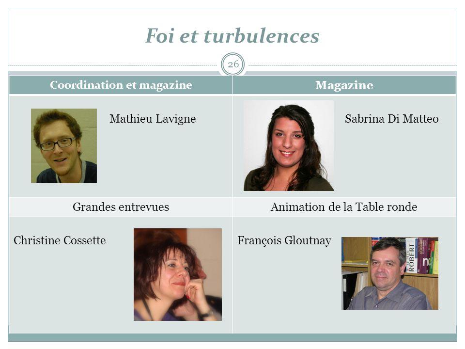 Foi et turbulences 26 Coordination et magazine Magazine Mathieu Lavigne Sabrina Di Matteo Grandes entrevuesAnimation de la Table ronde Christine Cosse