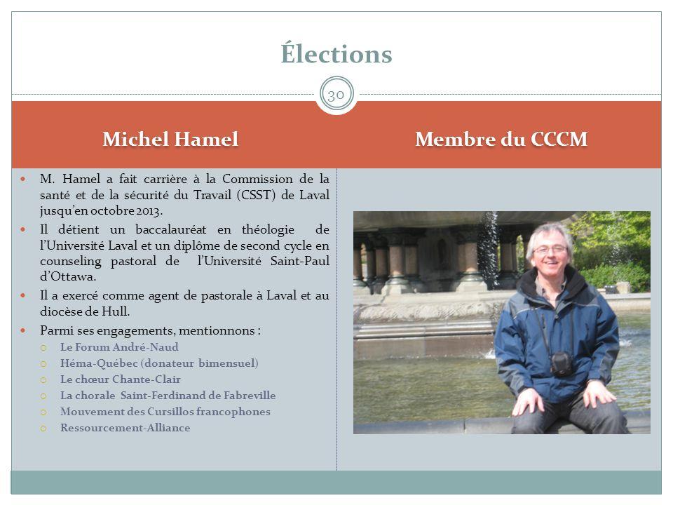 Michel Hamel Membre du CCCM  M. Hamel a fait carrière à la Commission de la santé et de la sécurité du Travail (CSST) de Laval jusqu'en octobre 2013.