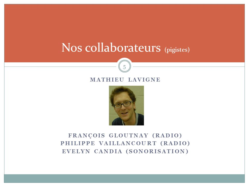 MATHIEU LAVIGNE FRANÇOIS GLOUTNAY (RADIO) PHILIPPE VAILLANCOURT (RADIO) EVELYN CANDIA (SONORISATION) 5 Nos collaborateurs (pigistes)