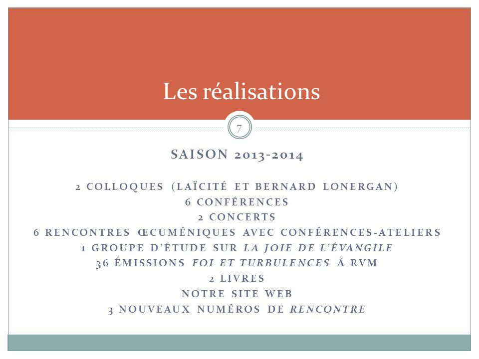 SAISON 2013-2014 2 COLLOQUES (LAÏCITÉ ET BERNARD LONERGAN) 6 CONFÉRENCES 2 CONCERTS 6 RENCONTRES ŒCUMÉNIQUES AVEC CONFÉRENCES-ATELIERS 1 GROUPE D'ÉTUD
