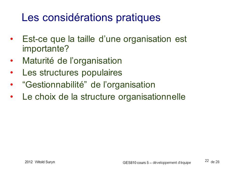 22 GES810 cours 5 – GES810 cours 5 – développement d'équipe de 28 2012 Witold Suryn Les considérations pratiques •Est-ce que la taille d'une organisat