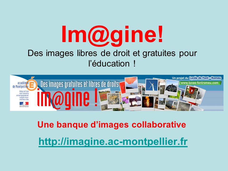 Im@gine! Des images libres de droit et gratuites pour l'éducation ! http://imagine.ac-montpellier.fr Une banque d'images collaborative
