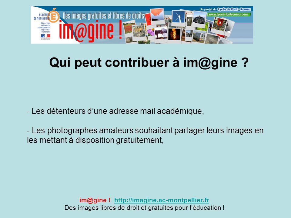 Qui peut contribuer à im@gine ? im@gine ! http://imagine.ac-montpellier.frhttp://imagine.ac-montpellier.fr Des images libres de droit et gratuites pou