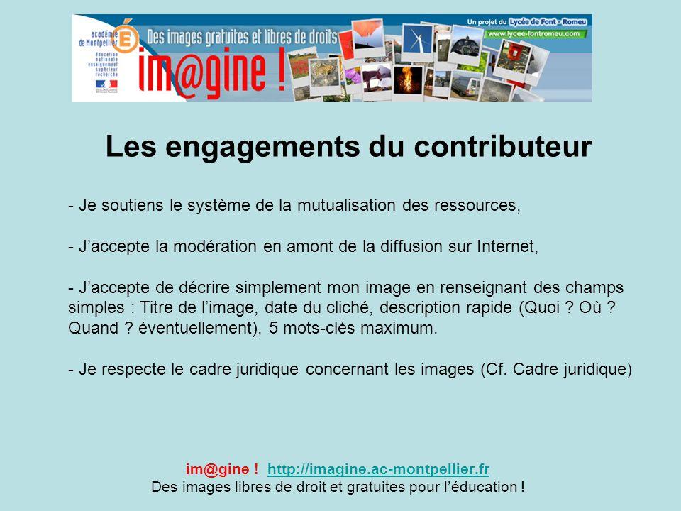 Les engagements du contributeur im@gine ! http://imagine.ac-montpellier.frhttp://imagine.ac-montpellier.fr Des images libres de droit et gratuites pou