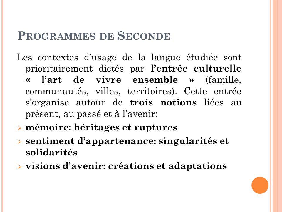 P ROGRAMMES DE S ECONDE Les contextes d'usage de la langue étudiée sont prioritairement dictés par l'entrée culturelle « l'art de vivre ensemble » (famille, communautés, villes, territoires).