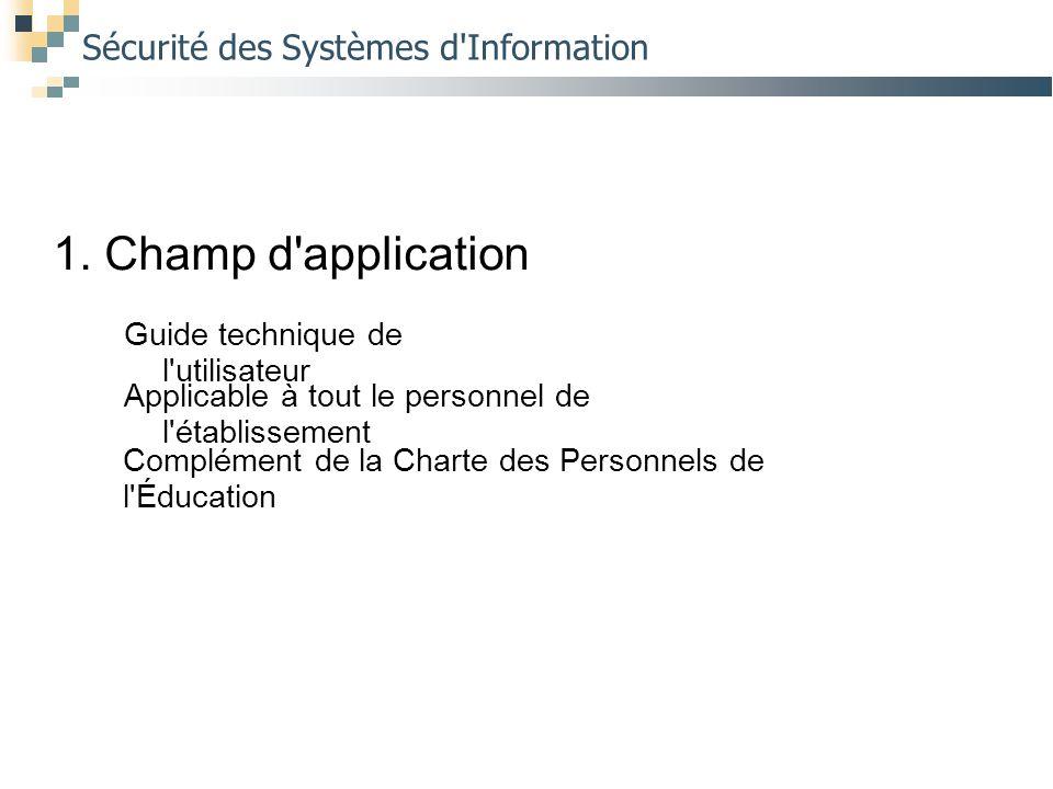 Sécurité des Systèmes d'Information 1. Champ d'application Guide technique de l'utilisateur Applicable à tout le personnel de l'établissement Compléme