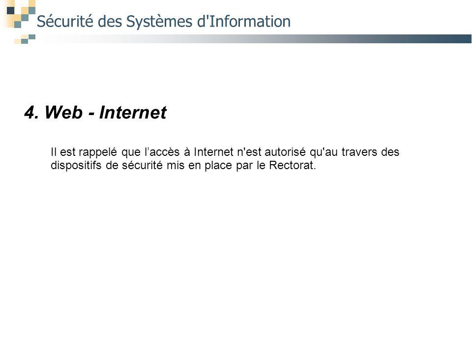 Sécurité des Systèmes d'Information 4. Web - Internet Il est rappelé que l'accès à Internet n'est autorisé qu'au travers des dispositifs de sécurité m