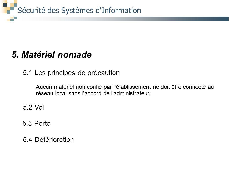 Sécurité des Systèmes d'Information 5. Matériel nomade 5.1 Les principes de précaution Aucun matériel non confié par l'établissement ne doit être conn