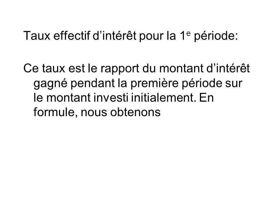 Taux effectif d'intérêt pour la 1 e période: Ce taux est le rapport du montant d'intérêt gagné pendant la première période sur le montant investi initialement.