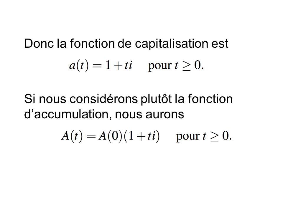 Donc la fonction de capitalisation est Si nous considérons plutôt la fonction d'accumulation, nous aurons