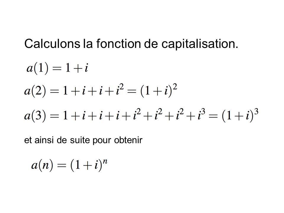 Calculons la fonction de capitalisation. et ainsi de suite pour obtenir