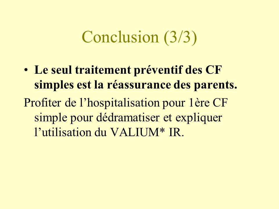 Conclusion (3/3) •Le seul traitement préventif des CF simples est la réassurance des parents. Profiter de l'hospitalisation pour 1ère CF simple pour d