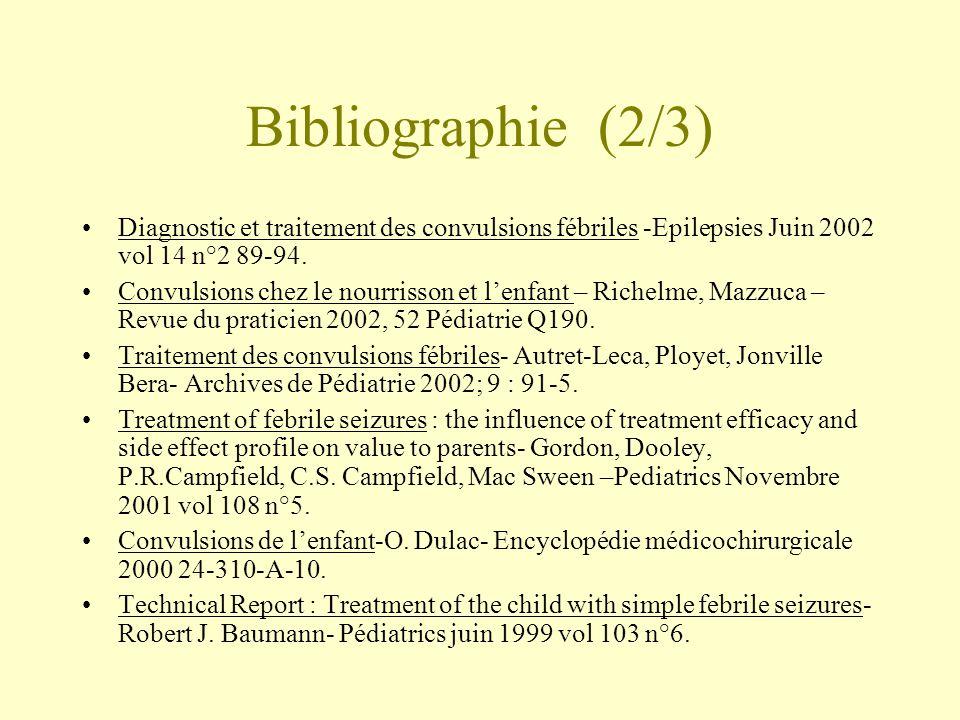 Bibliographie (2/3) •Diagnostic et traitement des convulsions fébriles -Epilepsies Juin 2002 vol 14 n°2 89-94. •Convulsions chez le nourrisson et l'en