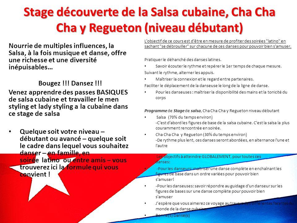 Stage découverte de la Salsa cubaine, Cha Cha Cha y Regueton (niveau débutant) Nourrie de multiples influences, la Salsa, à la fois musique et danse, offre une richesse et une diversité inépuisables… Bougez !!.