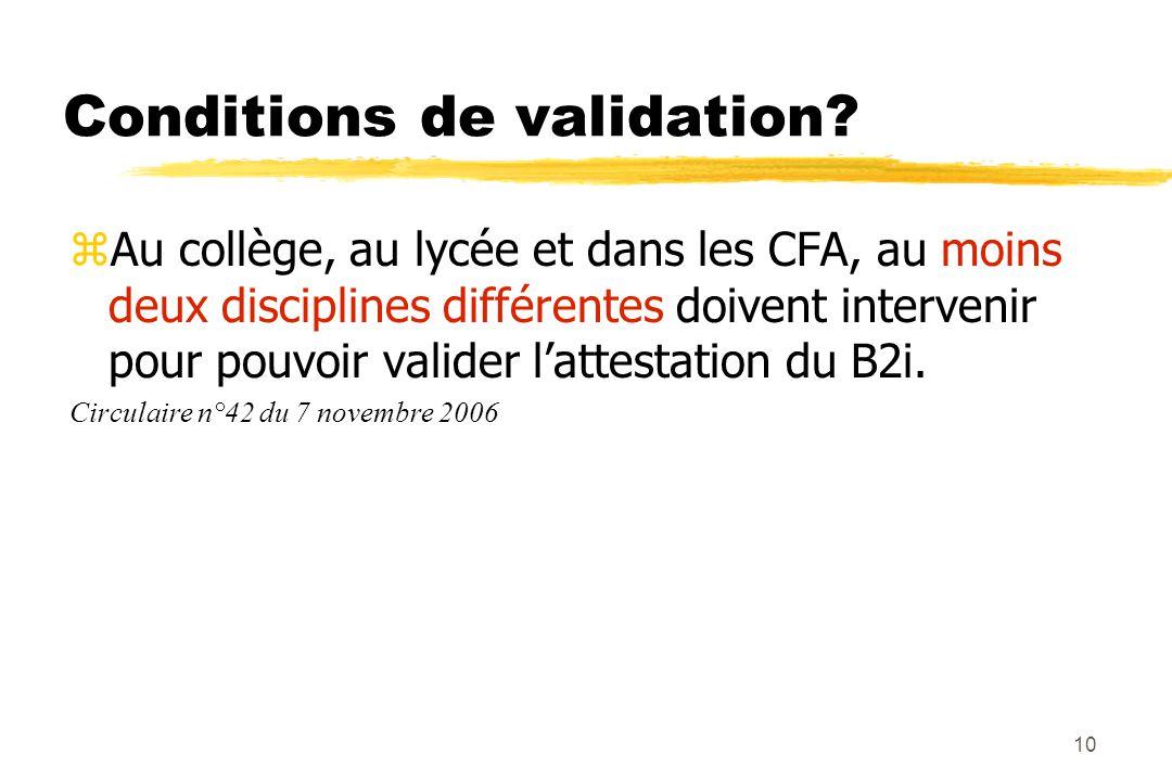 9 Qui valide ? « Tous les enseignants ont vocation à valider les items constitutifs des compétences qui figurent sur la feuille de position du B2i ».