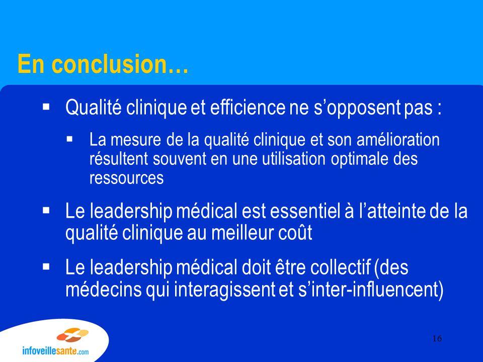 En conclusion…  Qualité clinique et efficience ne s'opposent pas :  La mesure de la qualité clinique et son amélioration résultent souvent en une ut