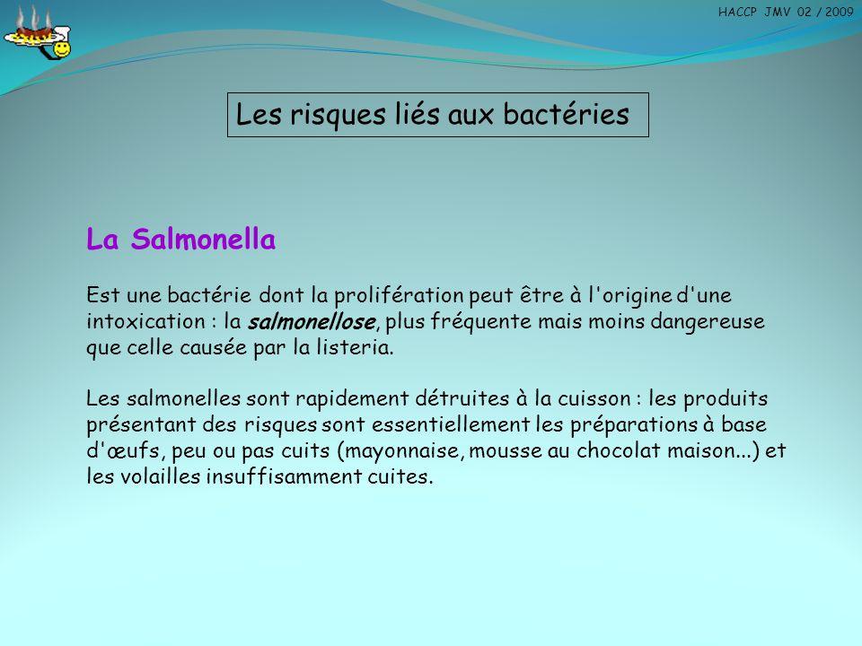 Les risques liés aux bactéries La Salmonella Est une bactérie dont la prolifération peut être à l'origine d'une intoxication : la salmonellose, plus f