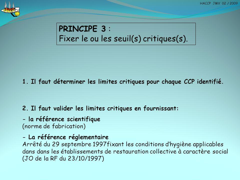 PRINCIPE 3 : Fixer le ou les seuil(s) critiques(s). 1. Il faut déterminer les limites critiques pour chaque CCP identifié. 2. Il faut valider les limi