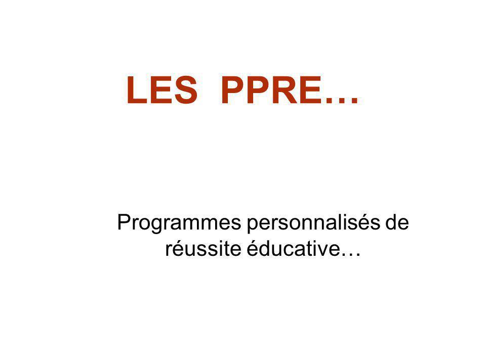 LES PPRE… Programmes personnalisés de réussite éducative…