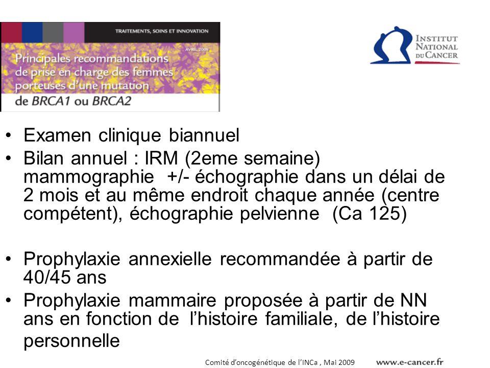 •Examen clinique biannuel •Bilan annuel : IRM (2eme semaine) mammographie +/- échographie dans un délai de 2 mois et au même endroit chaque année (cen