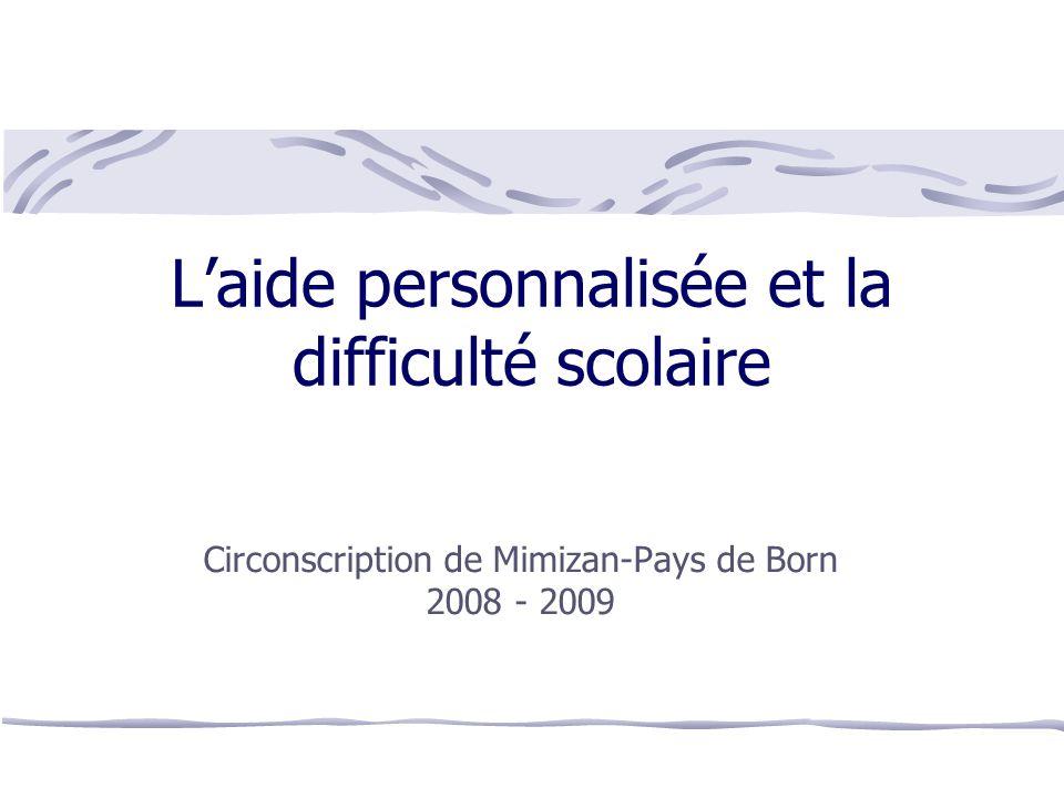 L'aide personnalisée et la difficulté scolaire Circonscription de Mimizan-Pays de Born 2008 - 2009