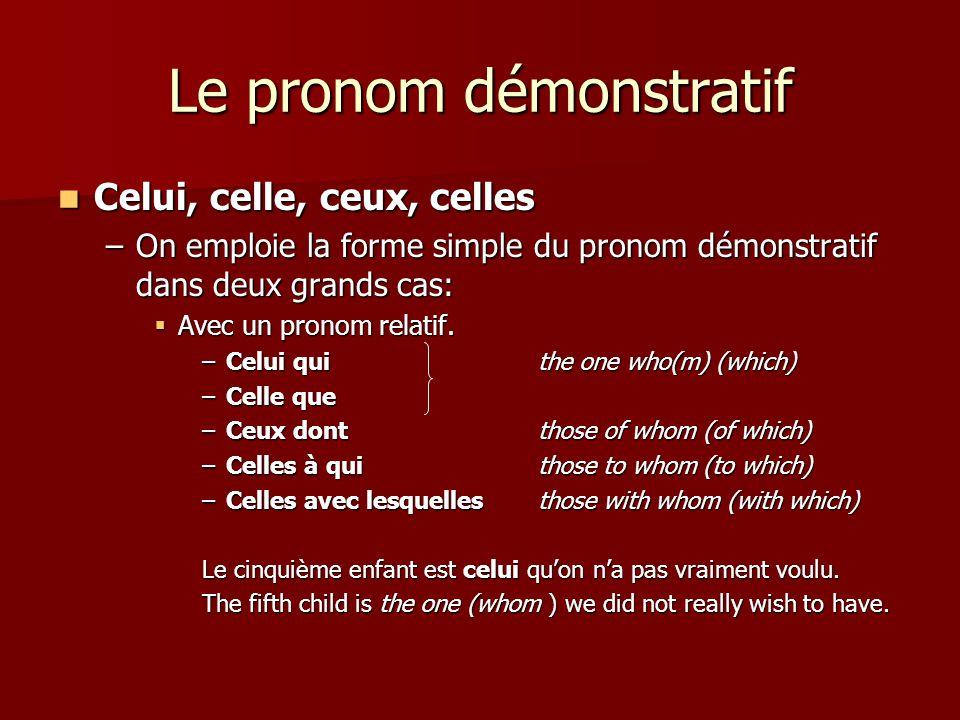 Le pronom démonstratif  Celui, celle, ceux, celles –On emploie la forme simple du pronom démonstratif dans deux grands cas:  Avec un pronom relatif.