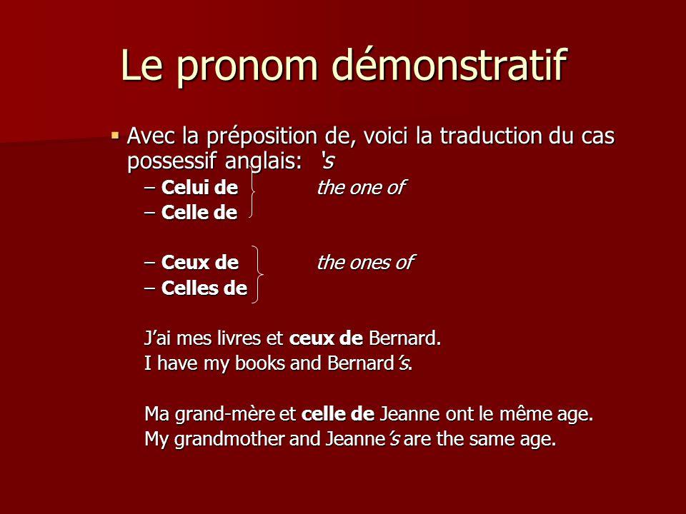 Le pronom démonstratif  Avec la préposition de, voici la traduction du cas possessif anglais: 's –Celui dethe one of –Celle de –Ceux dethe ones of –C