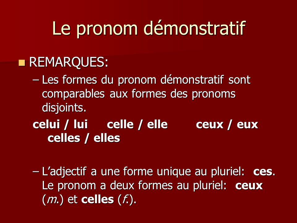 Le pronom démonstratif  REMARQUES: –Les formes du pronom démonstratif sont comparables aux formes des pronoms disjoints. celui / luicelle / elleceux