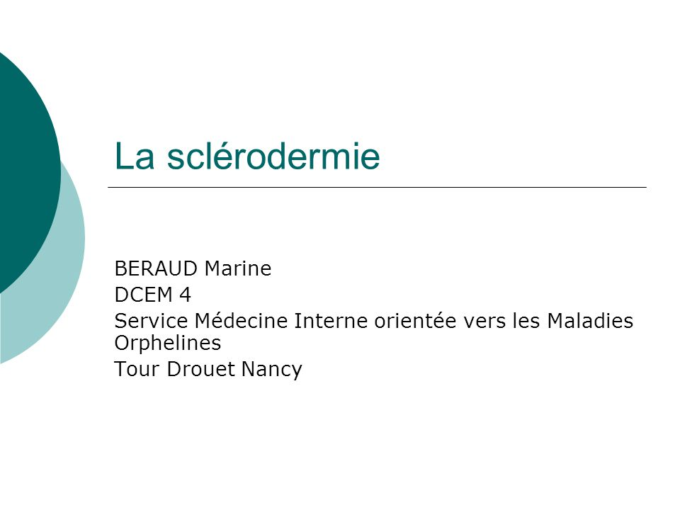 La sclérodermie BERAUD Marine DCEM 4 Service Médecine Interne orientée vers les Maladies Orphelines Tour Drouet Nancy