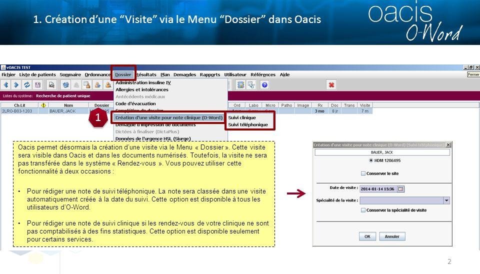 """2 1. Création d'une """"Visite"""" via le Menu """"Dossier"""" dans Oacis 1 1 Oacis permet désormais la création d'une visite via le Menu « Dossier ». Cette visit"""