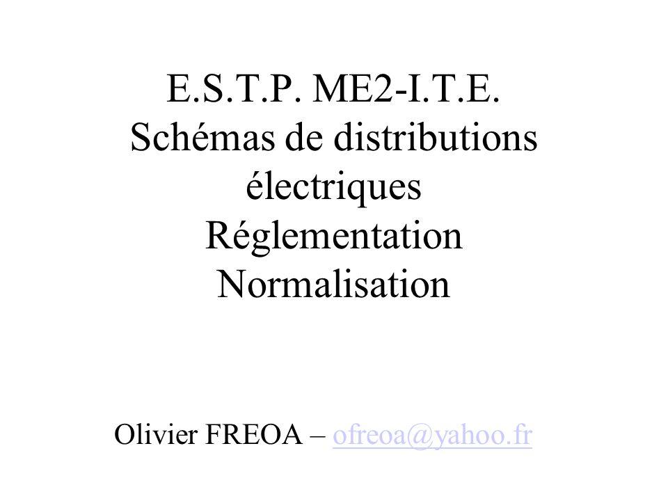 E.S.T.P. ME2-I.T.E. Schémas de distributions électriques Réglementation Normalisation Olivier FREOA – ofreoa@yahoo.frofreoa@yahoo.fr