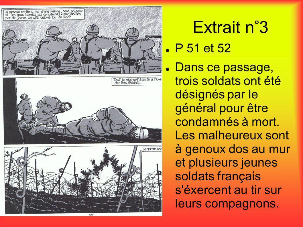 Extrait n°3  P 51 et 52  Dans ce passage, trois soldats ont été désignés par le général pour être condamnés à mort. Les malheureux sont à genoux dos