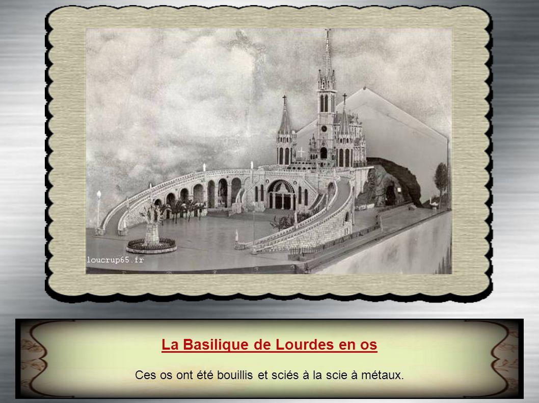 La Basilique de Lourdes en os Ces os ont été bouillis et sciés à la scie à métaux.