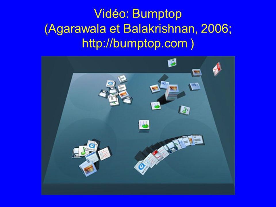 Vidéo: Bumptop (Agarawala et Balakrishnan, 2006; http://bumptop.com )