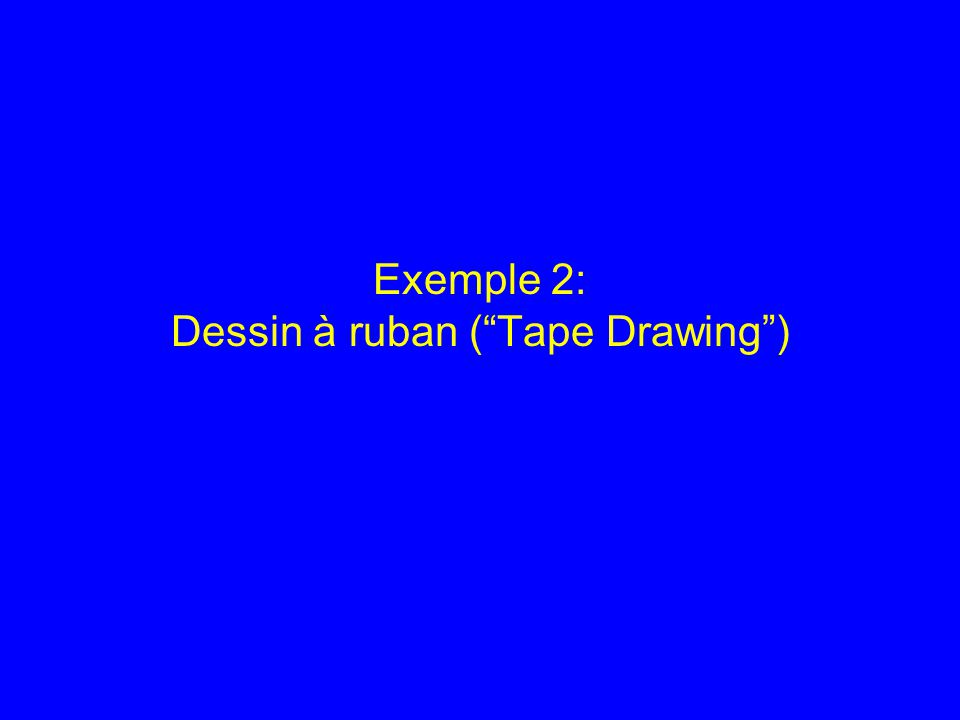 "Exemple 2: Dessin à ruban (""Tape Drawing"")"