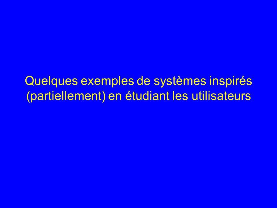 Quelques exemples de systèmes inspirés (partiellement) en étudiant les utilisateurs