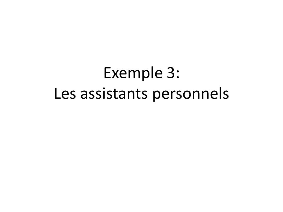 Exemple 3: Les assistants personnels