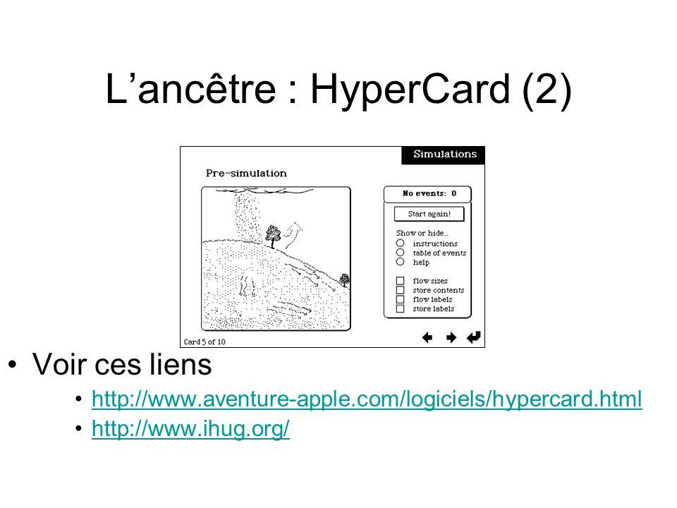 L'ancêtre : HyperCard (2) •Voir ces liens •http://www.aventure-apple.com/logiciels/hypercard.htmlhttp://www.aventure-apple.com/logiciels/hypercard.html •http://www.ihug.org/http://www.ihug.org/