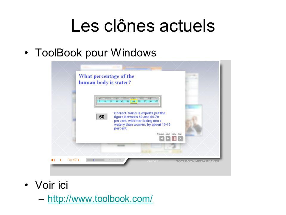 Les clônes actuels •ToolBook pour Windows •Voir ici –http://www.toolbook.com/http://www.toolbook.com/