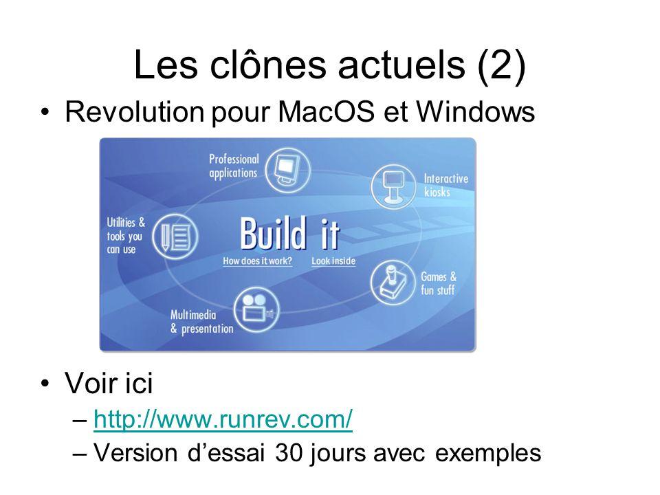 Les clônes actuels (2) •Revolution pour MacOS et Windows •Voir ici –http://www.runrev.com/http://www.runrev.com/ –Version d'essai 30 jours avec exemples