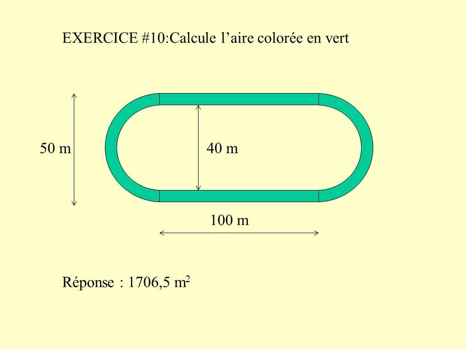 EXERCICE #10:Calcule l'aire colorée en vert 40 m50 m 100 m Réponse : 1706,5 m 2