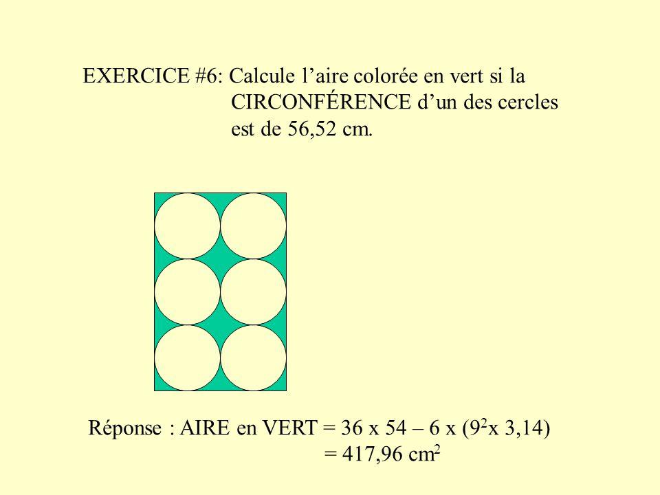 EXERCICE #6: Calcule l'aire colorée en vert si la CIRCONFÉRENCE d'un des cercles est de 56,52 cm.