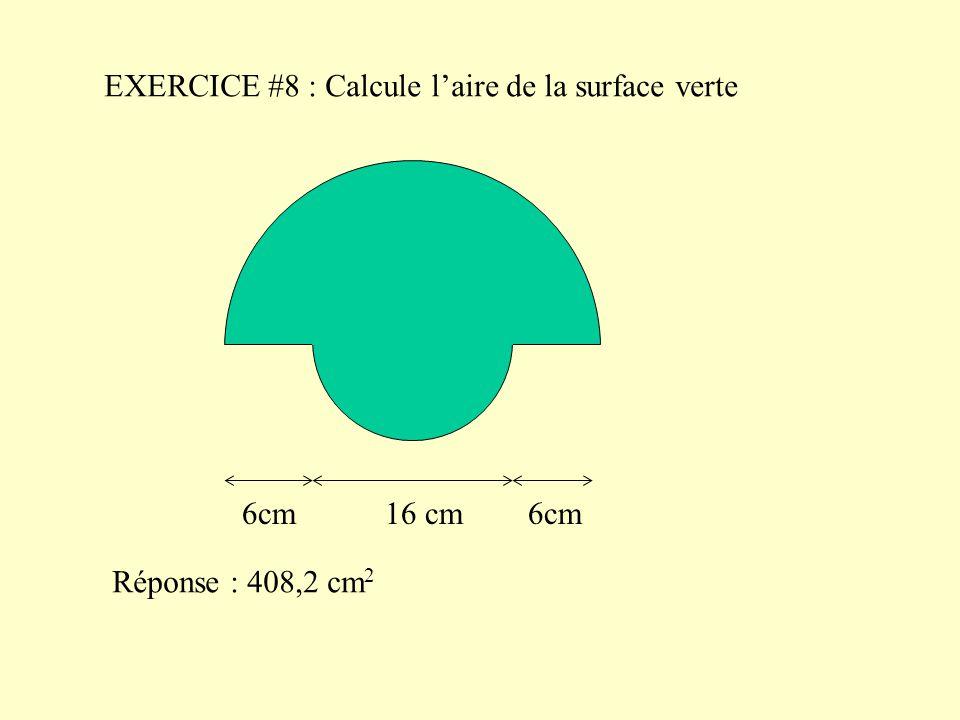 EXERCICE #8 : Calcule l'aire de la surface verte 6cm 16 cm 6cm Réponse : 408,2 cm 2