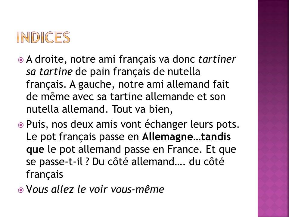  A droite, notre ami français va donc tartiner sa tartine de pain français de nutella français.